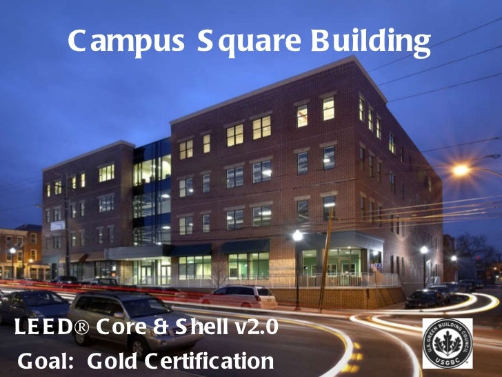 Campus Square Building LEED® Core & Shell v2.0 Goal:  Gold Certification