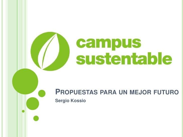 PROPUESTAS PARA UN MEJOR FUTURO Sergio Kossio