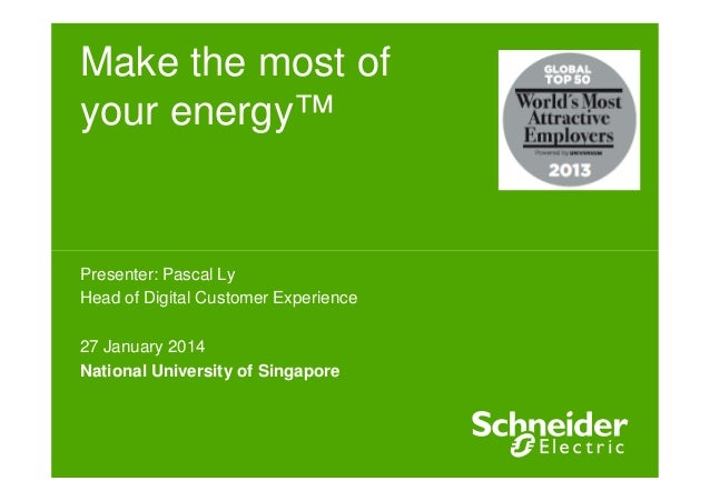 Make the most of your energy™  Presenter: Pascal Ly Head of Digital Customer Experience 27 January 2014 National Universit...