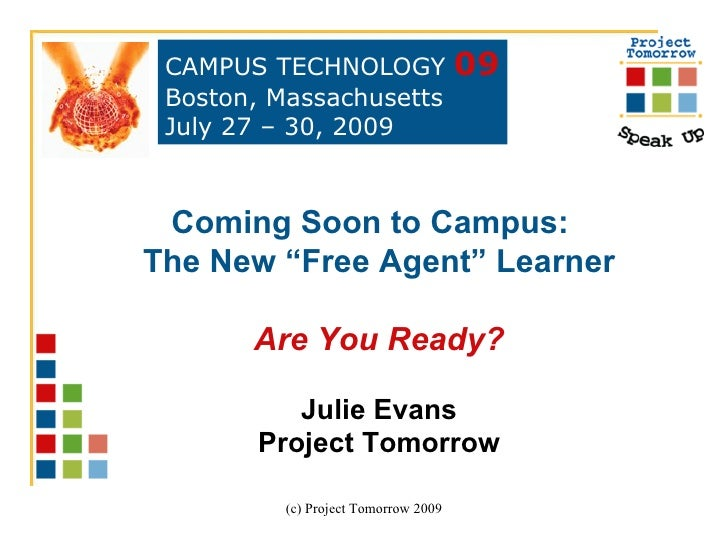 """Coming Soon to Campus:  The New """"Free Agent"""" Learner Are You Ready? Julie Evans Project Tomorrow CAMPUS TECHNOLOGY  09 Bos..."""