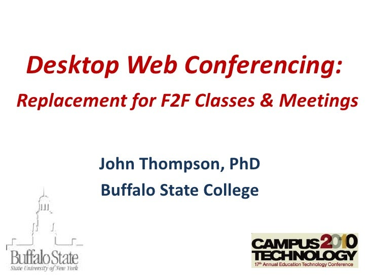 Desktop Web Conferencing: Replacement for F2F Classes & Meetings<br />John Thompson, PhD<br />Buffalo State College<br />