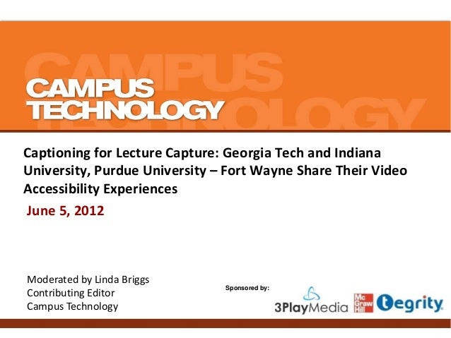 Captioning for Lecture Capture: Georgia Tech and Indiana University, Purdue University – Fort Wayne Share Their Video Acce...