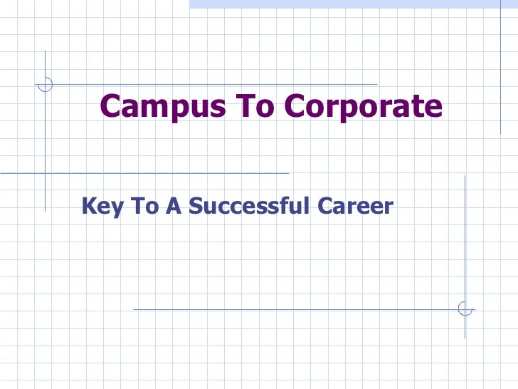Campus To Corporate   Key To A Successful   Career