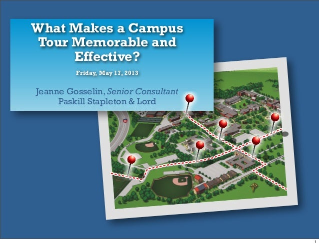 What Makes a CampusTour Memorable andEffective?Jeanne Gosselin, Senior ConsultantPaskill Stapleton & LordFriday, May 17, 2...