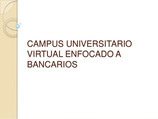 CAMPUS UNIVERSITARIOVIRTUAL ENFOCADO ABANCARIOS