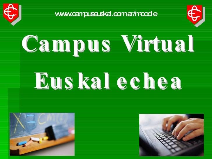 Euskal echea  Campus Virtual  Euskal echea  Campus Virtual  www.campuseuskal.com.ar/moodle