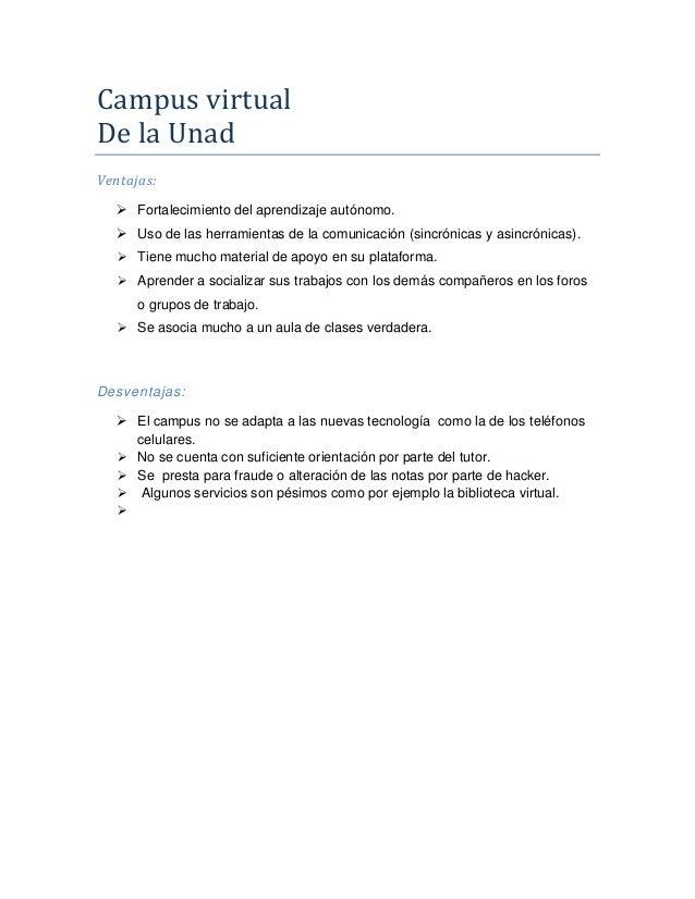 Campus virtual De la Unad Ventajas:  Fortalecimiento del aprendizaje autónomo.  Uso de las herramientas de la comunicaci...