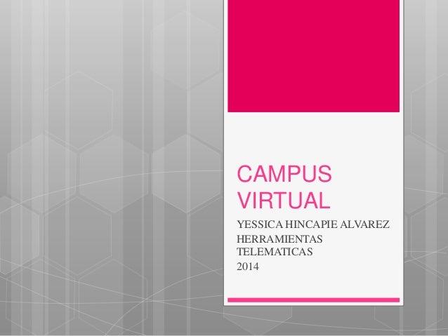 CAMPUS VIRTUAL YESSICA HINCAPIE ALVAREZ HERRAMIENTAS TELEMATICAS 2014