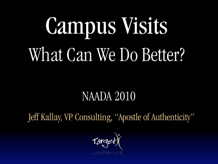 Campus Visits What Can We Do Better?                         Text                      NAADA 2010 Jeff Kallay, VP Consulti...