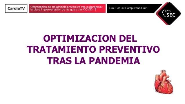 Optimización del tratamiento preventivo tras la pandemia: la plena implementación de las guías tras COVID-19 Dra. Raquel C...