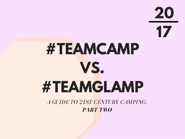#TeamCamp vs. #TeamGlamp: A Guide to 21st Century Camping ...