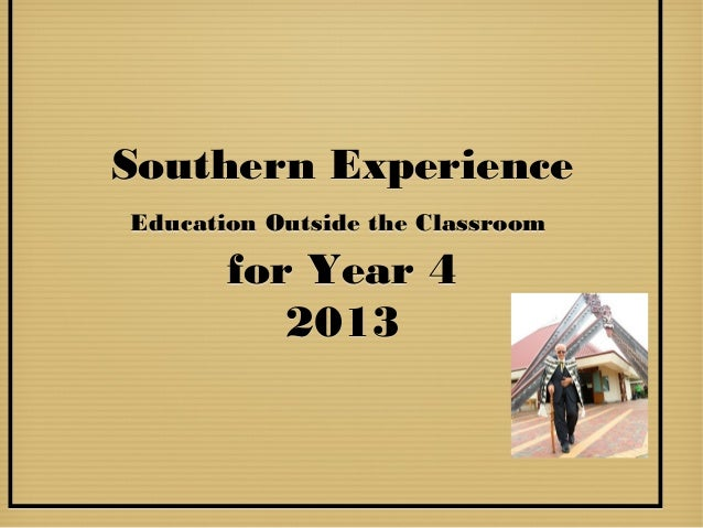 Southern ExperienceEducation Outside the Classroom       for Year 4          2013