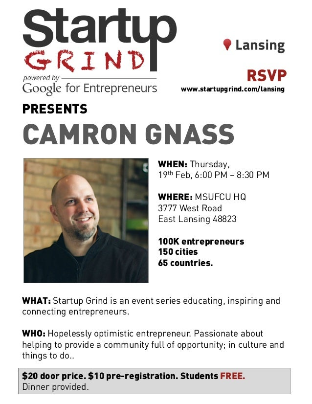 PRESENTS CAMRON GNASS WHEN: Thursday, 19th Feb, 6:00 PM – 8:30 PM WHERE: MSUFCU HQ 3777 West Road East Lansing 48823 100K ...