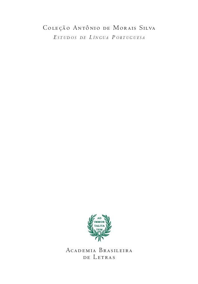 Coleção Antônio de Morais Silva E S T U D O S D E L Í N G UA P O RT U G U E S A Academia Brasileira de Letras