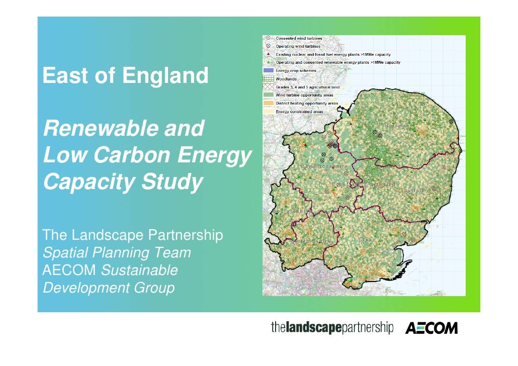 East of EnglandRenewable andLow Carbon EnergyCapacity StudyThe Landscape PartnershipSpatial Planning TeamAECOM Sustainable...