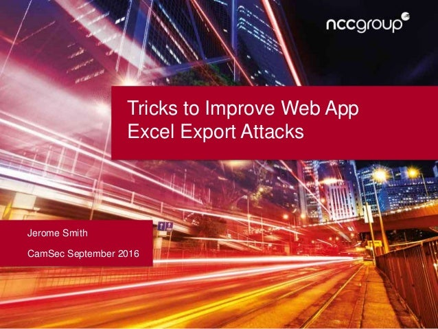 Tricks to Improve Web App Excel Export Attacks Jerome Smith CamSec September 2016