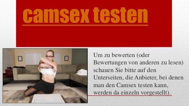 camsex testen Um zu bewerten (oder Bewertungen von anderen zu lesen) schauen Sie bitte auf den Unterseiten, die Anbieter, ...