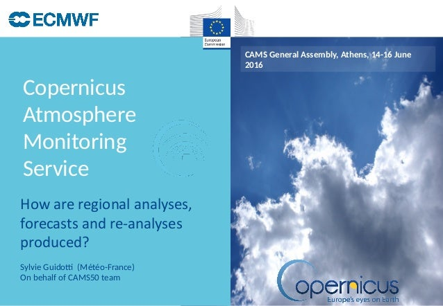 Copernicus Atmosphere Monitoring Service CAMS General Assembly, Athens, 14-16 June 2016 Sylvie Guidotti (Météo-France) On ...