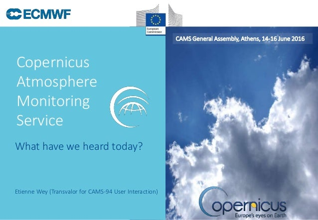 Copernicus Atmosphere Monitoring Service CAMS General Assembly, Athens, 14-16 June 2016 Etienne Wey (Transvalor for CAMS-9...