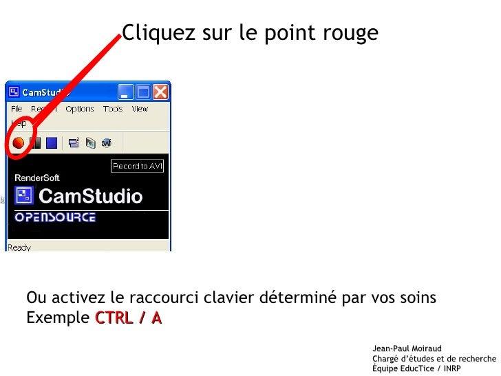 Cliquez sur le point rouge Ou activez le raccourci clavier déterminé par vos soins Exemple  CTRL / A