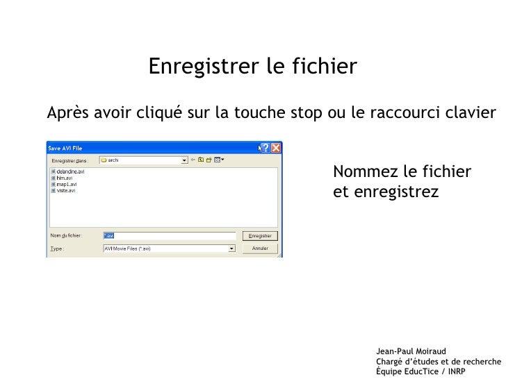 Enregistrer le fichier Après avoir cliqué sur la touche stop ou le raccourci clavier Nommez le fichier et enregistrez
