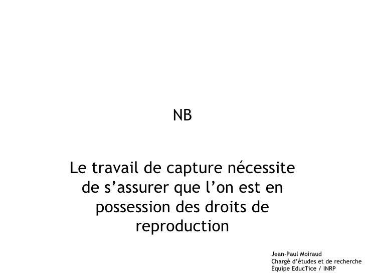NB Le travail de capture nécessite de s'assurer que l'on est en possession des droits de reproduction
