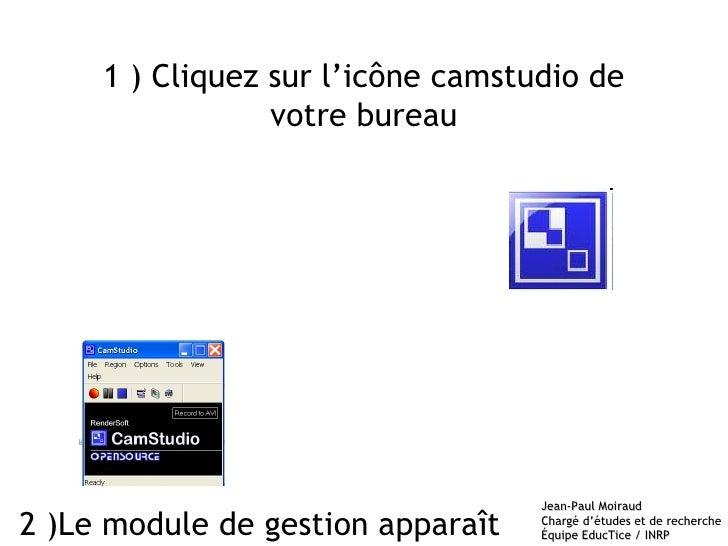 1 ) Cliquez sur l'icône camstudio de votre bureau 2 )Le module de gestion apparaît