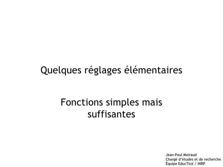 Quelques réglages élémentaires Fonctions simples mais suffisantes