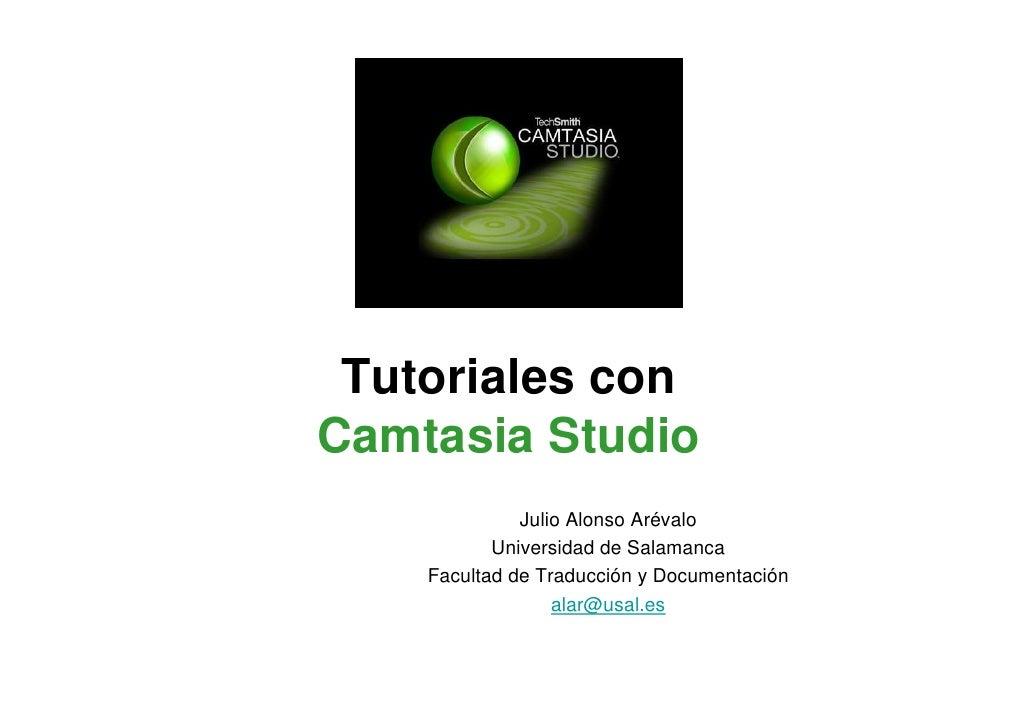 Tutoriales conCamtasia Studio              Julio Alonso Arévalo           Universidad de Salamanca    Facultad de Traducci...