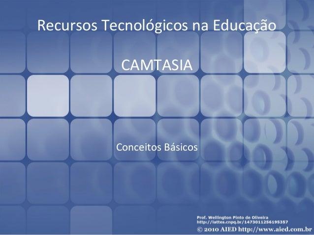 Recursos Tecnológicos na Educação  CAMTASIA  Conceitos Básicos