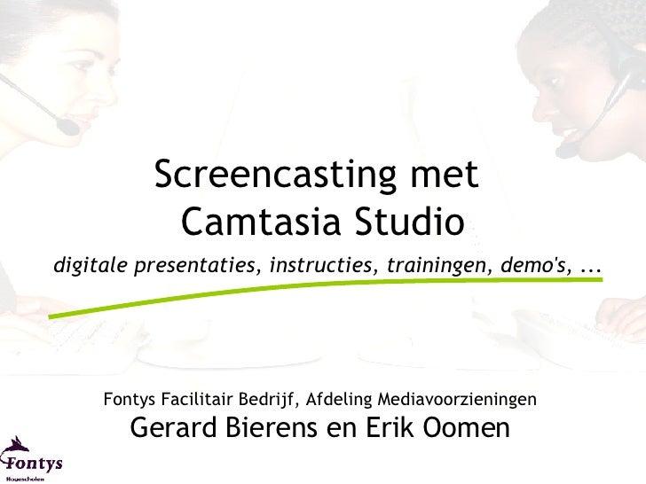 Screencasting met  Camtasia Studio digitale presentaties, instructies, trainingen, demo's, ... Fontys Facilitair Bedrijf, ...