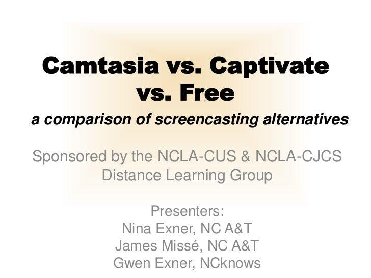 Camtasia vs. Captivate       vs. Freea comparison of screencasting alternativesSponsored by the NCLA-CUS & NCLA-CJCS      ...