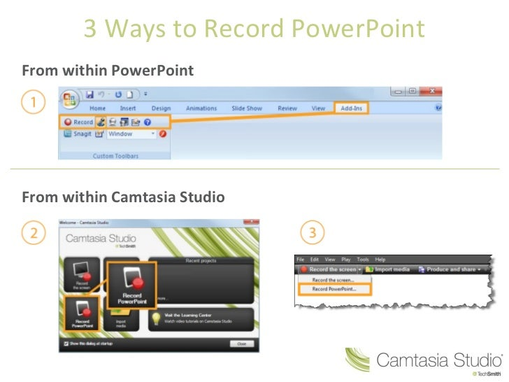 3 Ways to Record PowerPoint From within PowerPoint From within Camtasia Studio