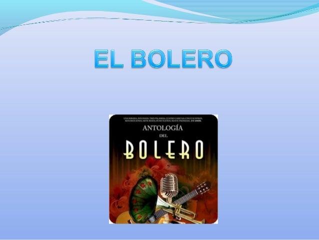 Bolero Orígenes culturales Cuba Instrumentos comunes guitarra, trompeta, bongó,maracas, guiro, bajo, piano,requinto Popula...