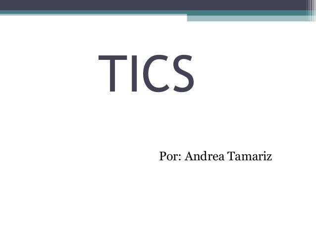TICS Por: Andrea Tamariz