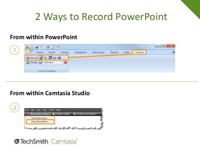 2 Ways to Record PowerPoint From within PowerPoint From within Camtasia Studio