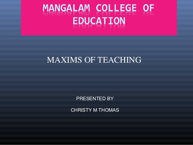 MAXIMS OF TEACHING PRESENTED BY CHRISTY M THOMAS