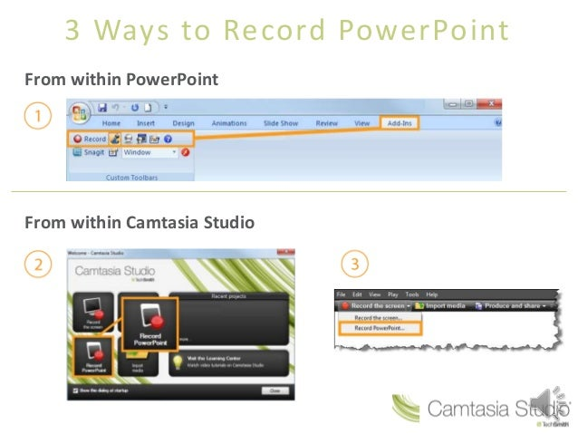 3 Ways to Record PowerPointFrom within PowerPointFrom within Camtasia Studio
