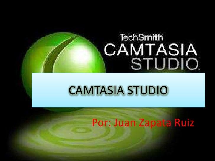 CAMTASIA STUDIO     Por: Juan Zapata Ruiz