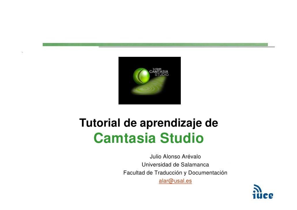 Tutorial de aprendizaje de  Camtasia Studio                  Julio Alonso Arévalo               Universidad de Salamanca  ...