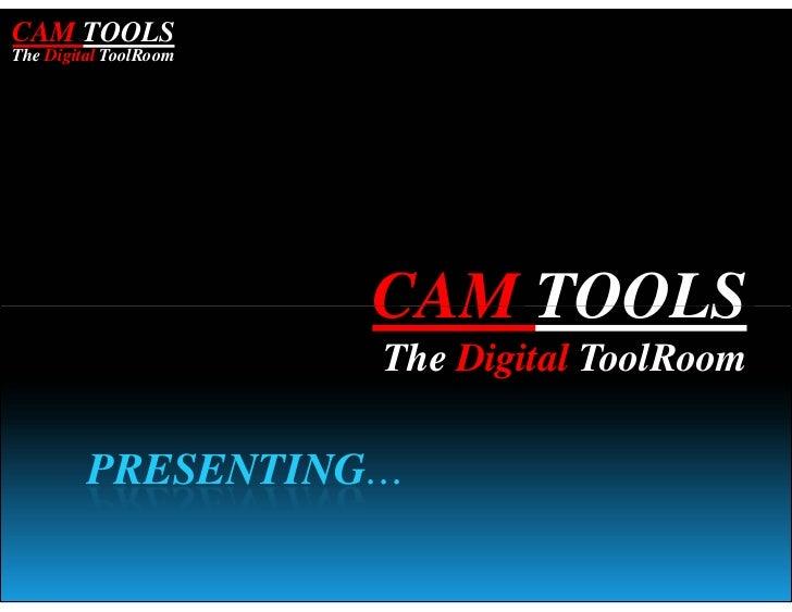 CAM TOOLS The Digital ToolRoom                            CAM TOOLS                        The Digital ToolRoom           ...