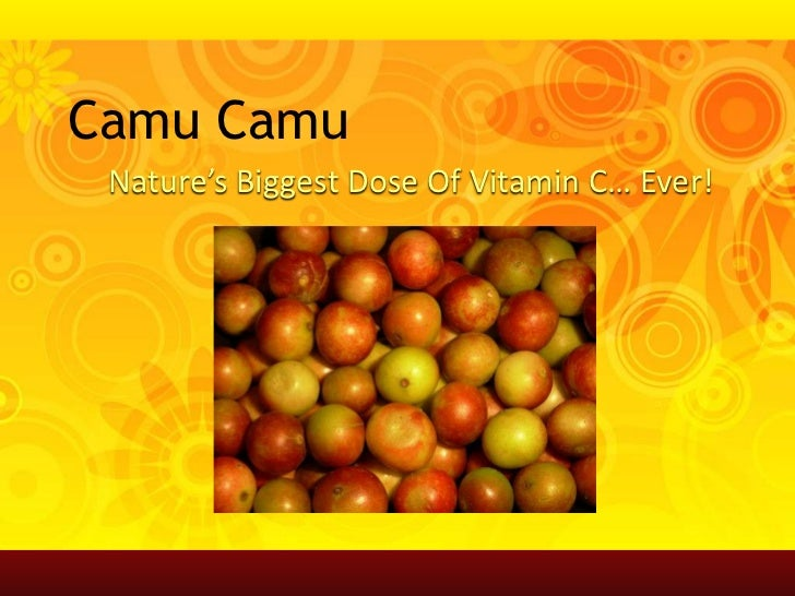Camu Camu<br />Nature's Biggest Dose Of Vitamin C… Ever!<br />