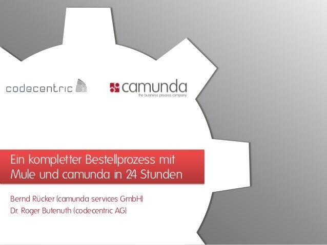 Ein kompletter Bestellprozess mit Mule und camunda in 24 Stunden Bernd Rücker (camunda services GmbH) Dr. Roger Butenuth (...