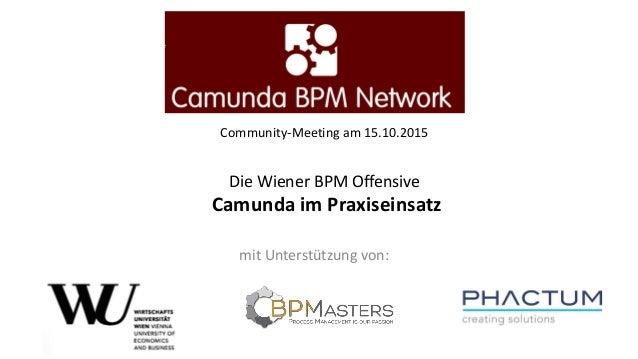 Community-Meeting am 15.10.2015 Die Wiener BPM Offensive Camunda im Praxiseinsatz mit Unterstützung von: