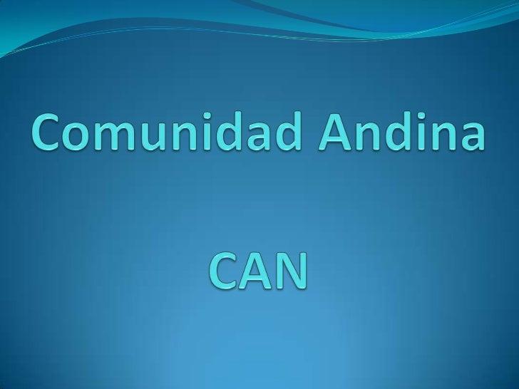 La Comunidad Andina (CAN) es un organismoregional de cuatro países que tienen un objetivo común:alcanzar un desarrollo int...