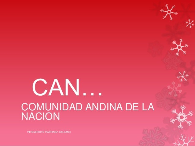 CAN…COMUNIDAD ANDINA DE LANACIONMIFSNEITHYN MARTINEZ GALEANO