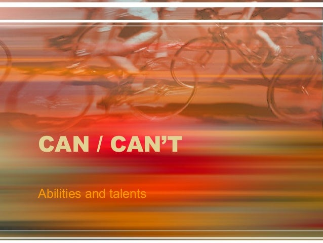 CAN / CAN'T Abilities and talents