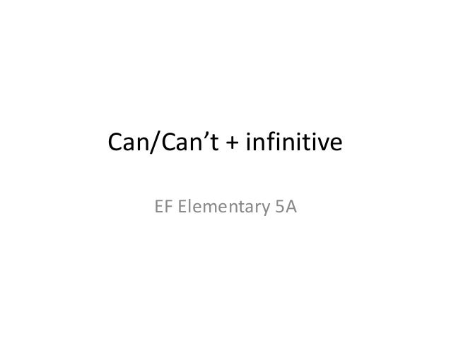 Can/Can't + infinitive EF Elementary 5A