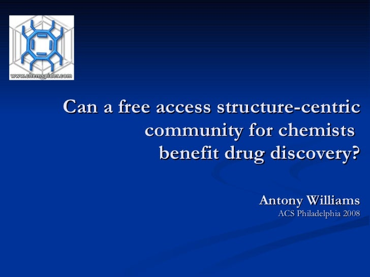 Can a free access structure-centric community for chemists  benefit drug discovery? Antony Williams ACS Philadelphia 2008