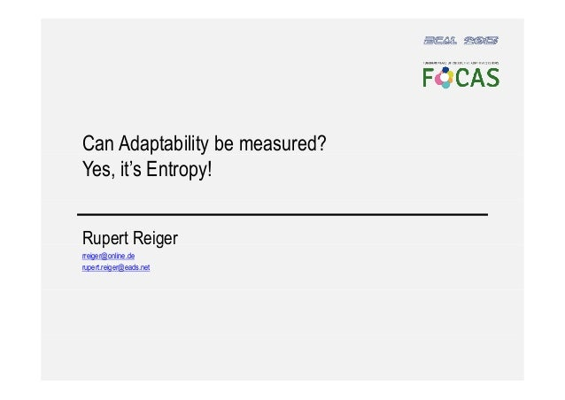 Can Adaptability be measured? p y Yes, it's Entropy! Rupert Reiger p g rreiger@online.de rupert.reiger@eads.net